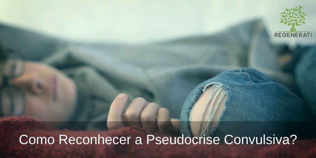 Como Reconhecer a Pseudocrise Convulsiva?